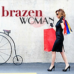 BrazenWoman: Bold.Brave.Brilliant