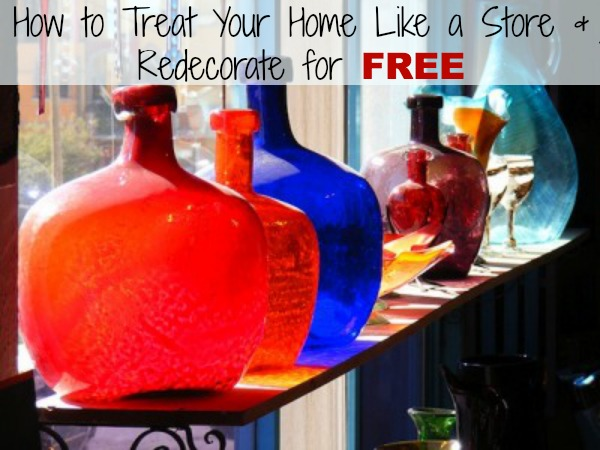 Treat Your House Like a Store and Redecorate for Free