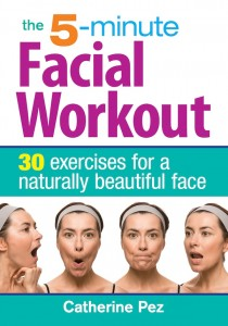 The 5-minute facial workout: 30 Exercises for a Naturally Beautiful Face by Catherine Pez