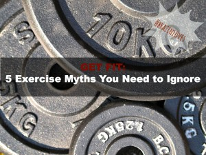 5 Fitness Myths You Need to Ignore