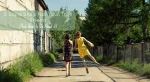 5 Signs She's Not Your True Friend and What You Can Do About It