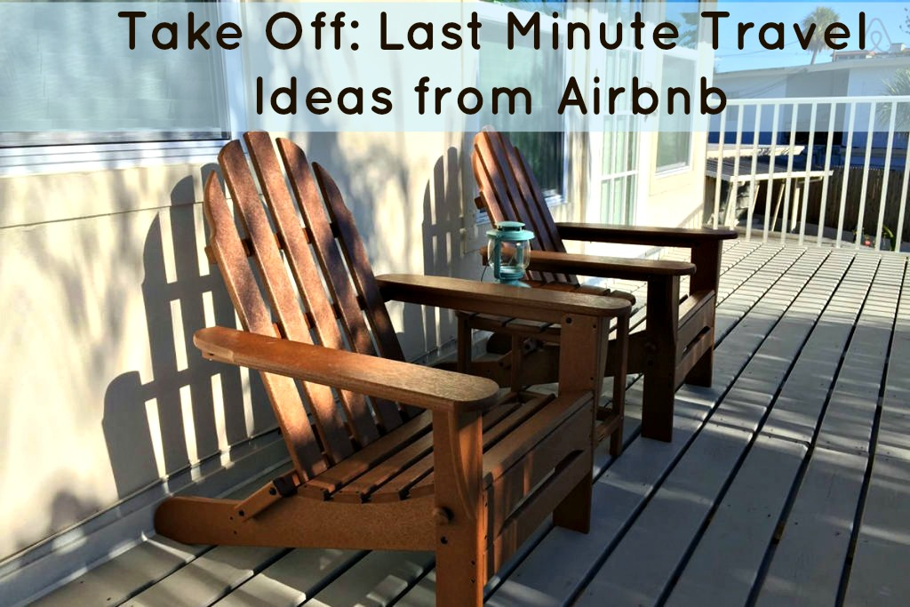 Last minute travel ideas from airbnb for Last minute getaway ideas