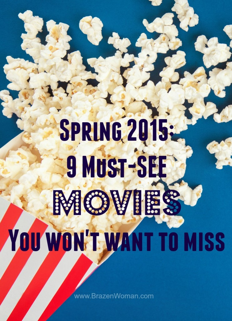Spring 2015: 9 Must-See Movies You Won't Want to Miss