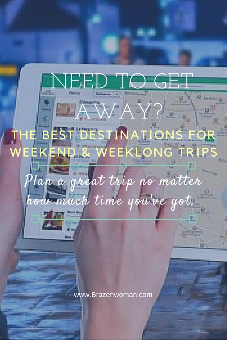 Need to Get Away? Great Destinations No Matter How Much Time You Have