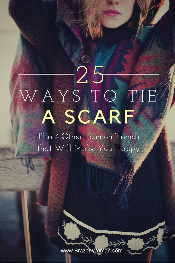 25 Ways to Tie a Scarf & Other Fashion Trends to Make You Happy